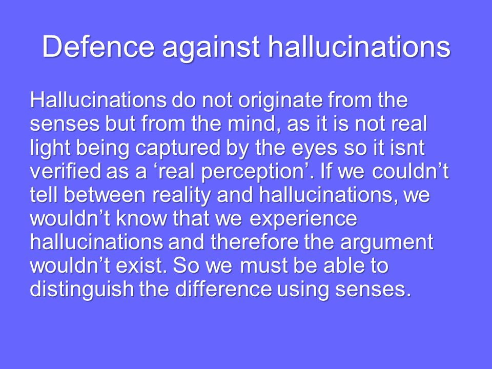 Defence against hallucinations