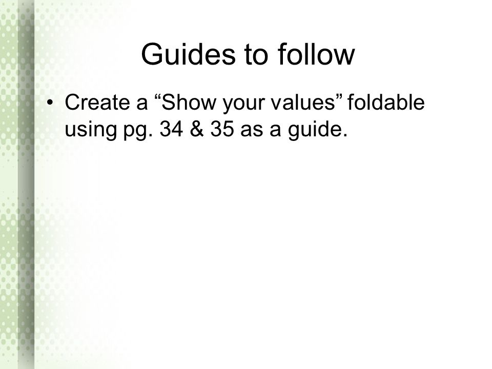 Guides to follow Create a Show your values foldable using pg. 34 & 35 as a guide.