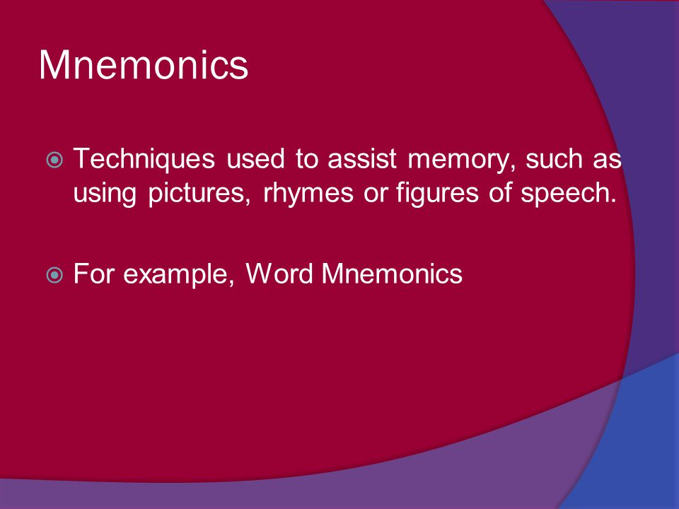 Mnemonics Techniques used to assist memory, such as using pictures, rhymes or figures of speech.