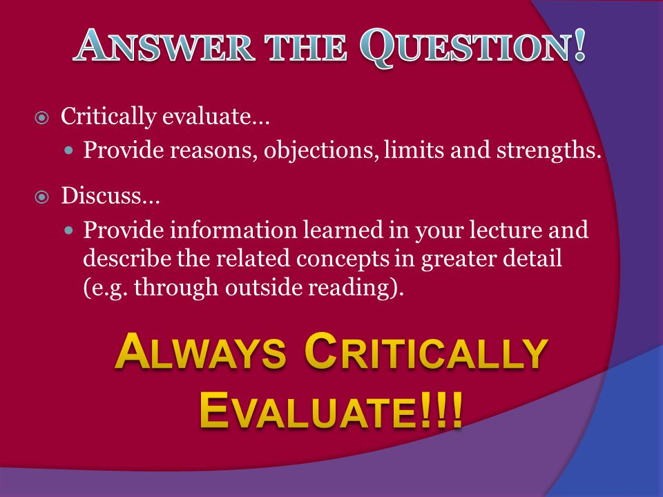 Always Critically Evaluate!!!