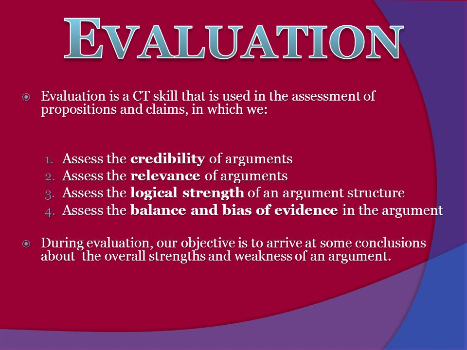 Evaluation Assess the credibility of arguments