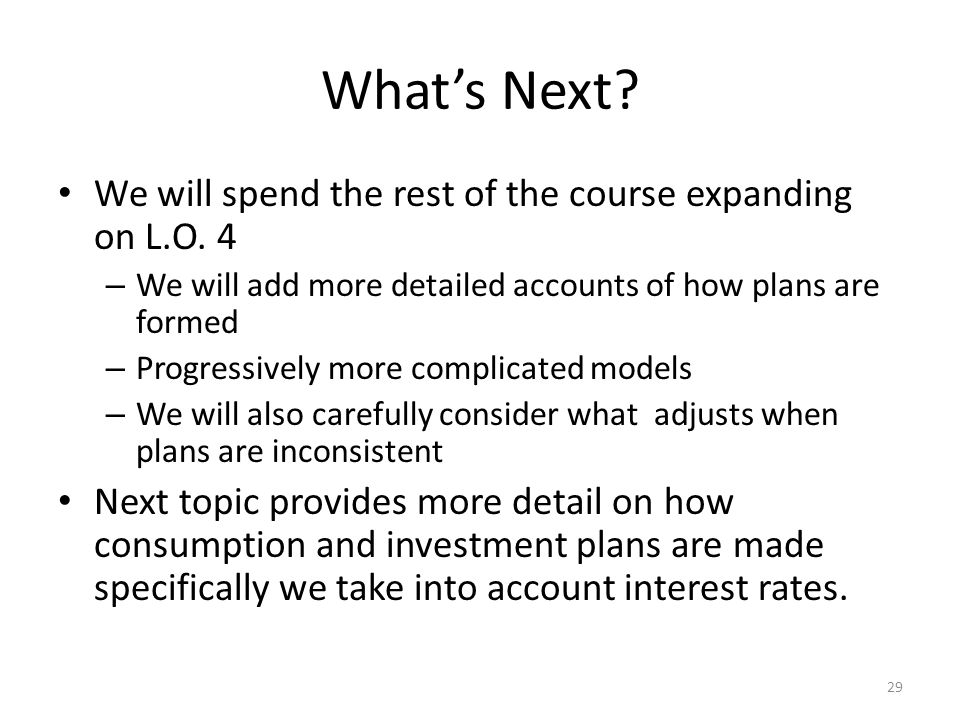 What's Next We will spend the rest of the course expanding on L.O. 4