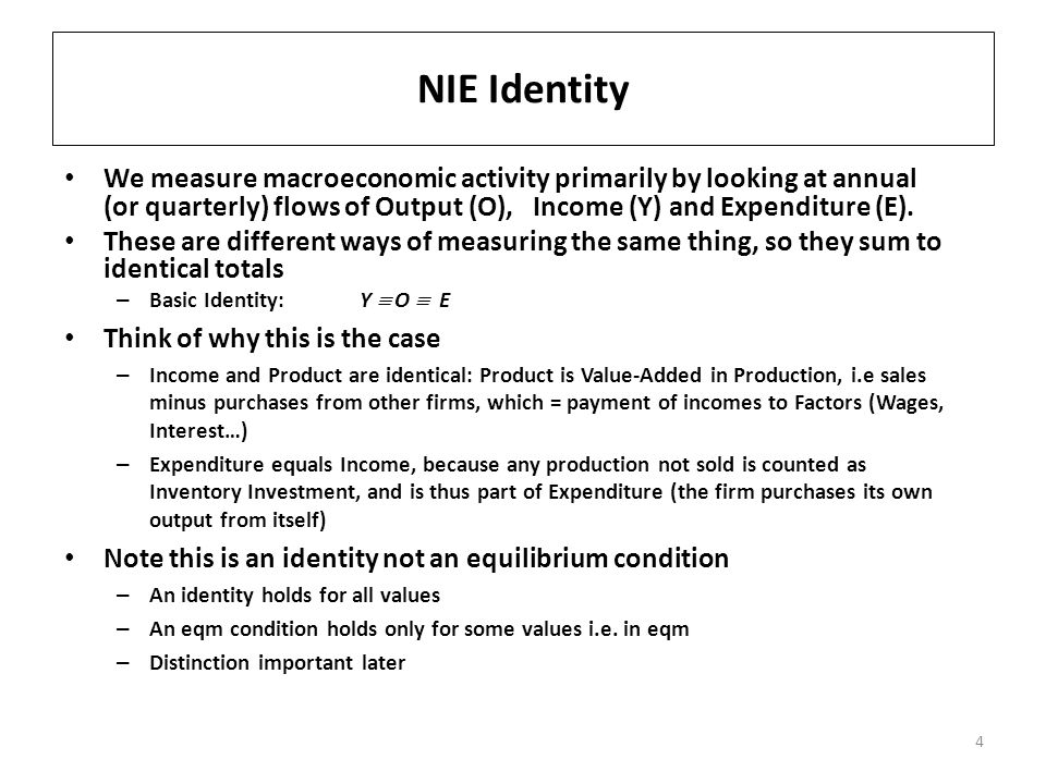 NIE Identity We measure macroeconomic activity primarily by looking at annual (or quarterly) flows of Output (O), Income (Y) and Expenditure (E).