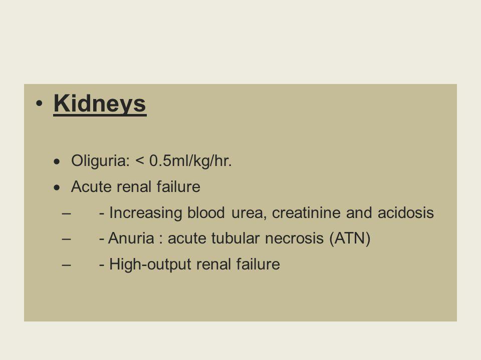 Kidneys Oliguria: < 0.5ml/kg/hr. Acute renal failure