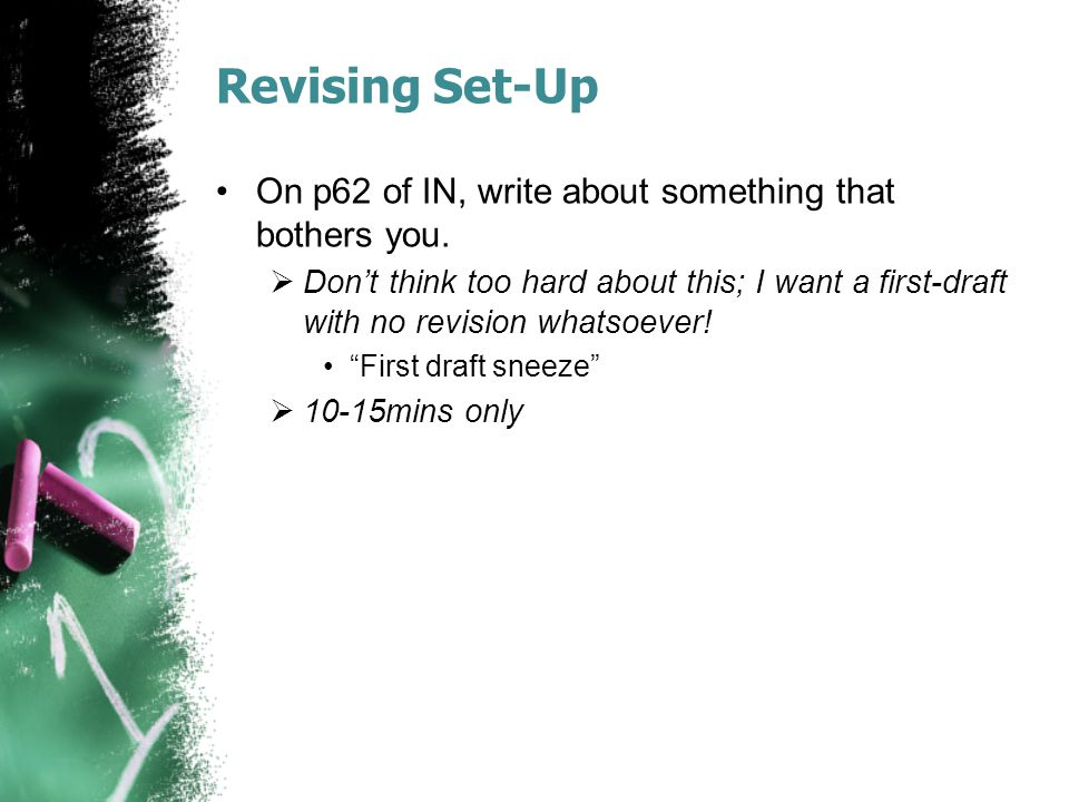 Revising Set-Up On p62 of IN, write about something that bothers you.