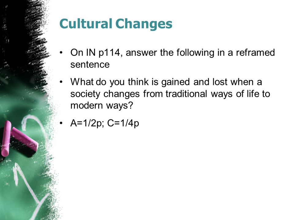 Cultural Changes On IN p114, answer the following in a reframed sentence.