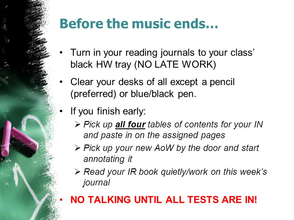 Before the music ends… Turn in your reading journals to your class' black HW tray (NO LATE WORK)