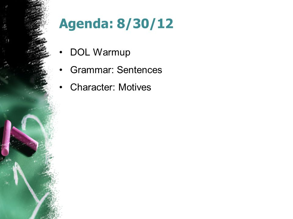 Agenda: 8/30/12 DOL Warmup Grammar: Sentences Character: Motives