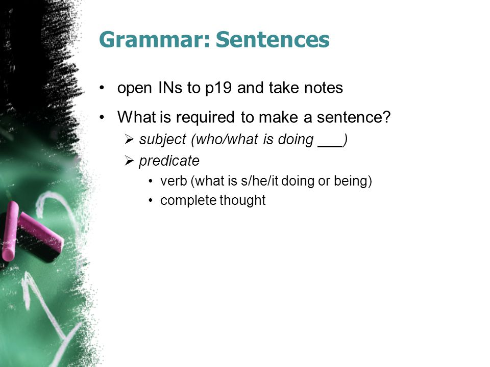 Grammar: Sentences open INs to p19 and take notes