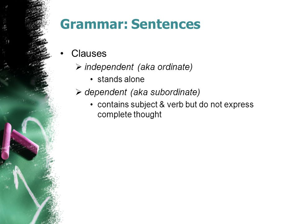 Grammar: Sentences Clauses independent (aka ordinate)