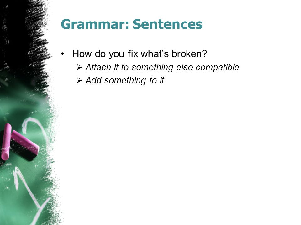 Grammar: Sentences How do you fix what's broken