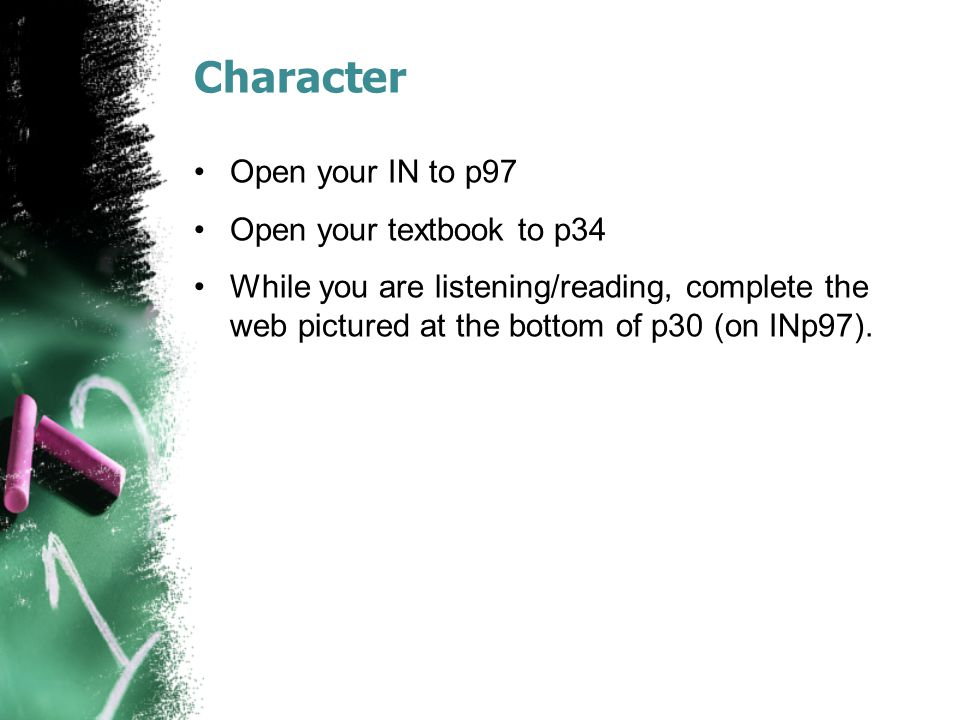Character Open your IN to p97 Open your textbook to p34