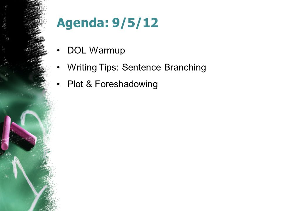 Agenda: 9/5/12 DOL Warmup Writing Tips: Sentence Branching