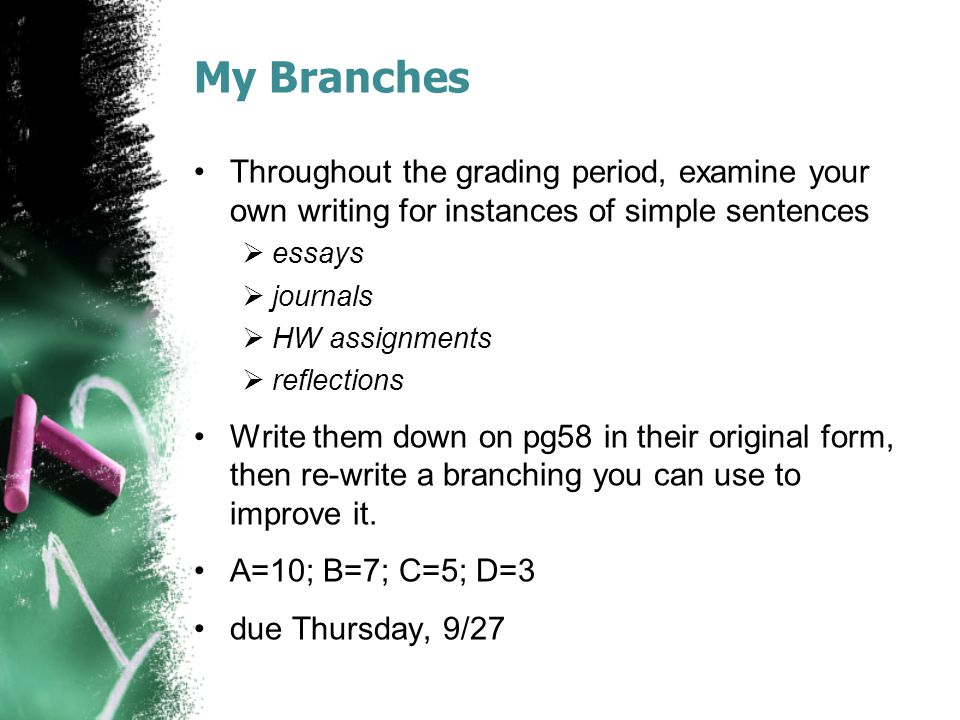My Branches Throughout the grading period, examine your own writing for instances of simple sentences.