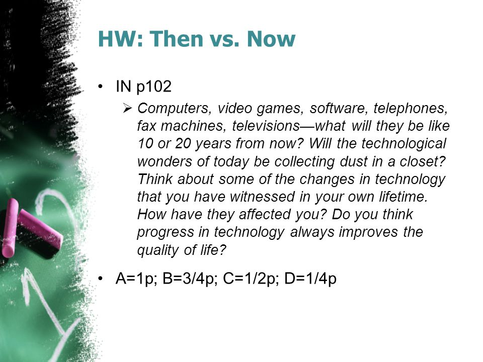 HW: Then vs. Now IN p102 A=1p; B=3/4p; C=1/2p; D=1/4p