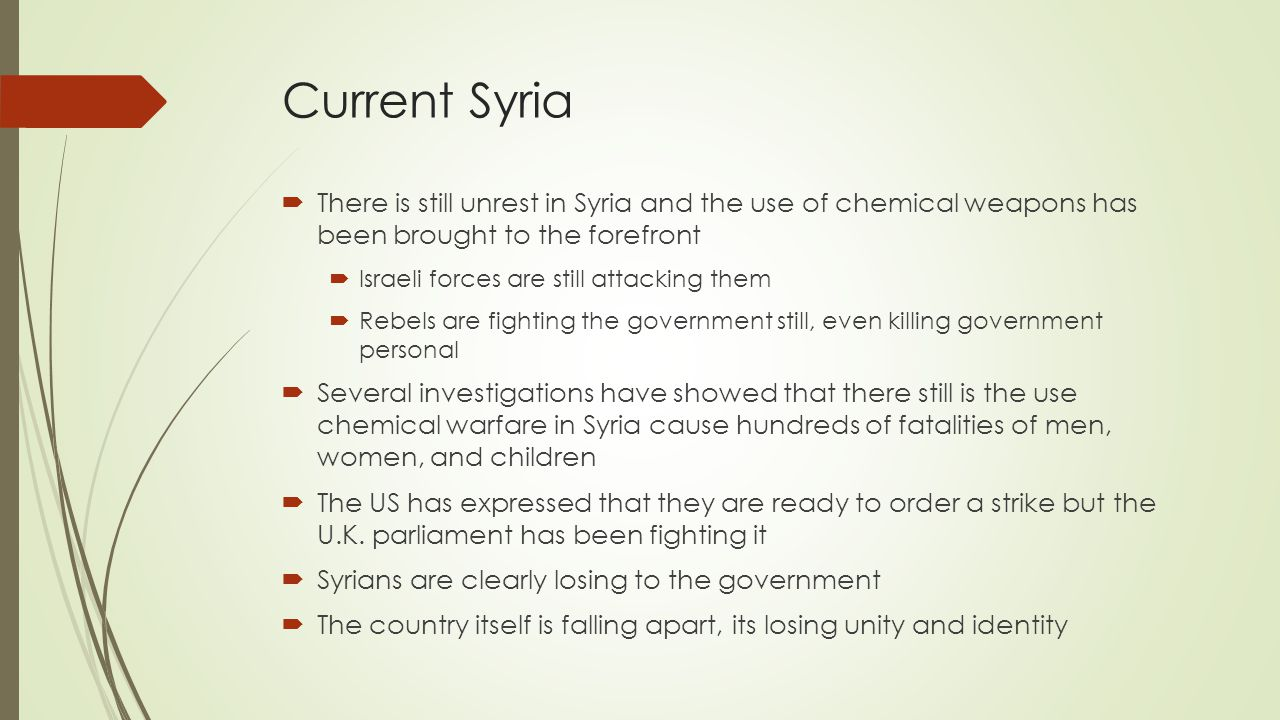 Current Syria There is still unrest in Syria and the use of chemical weapons has been brought to the forefront.