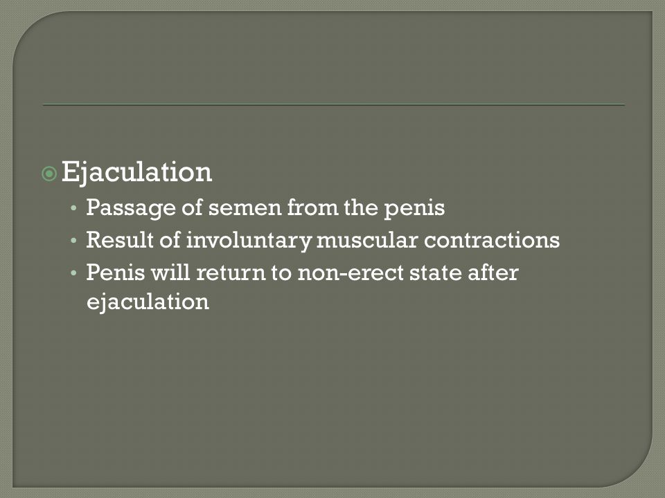 Ejaculation Passage of semen from the penis