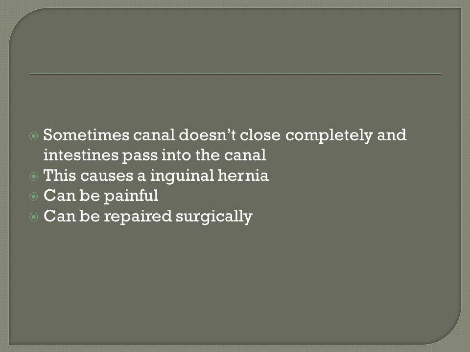 Sometimes canal doesn't close completely and intestines pass into the canal