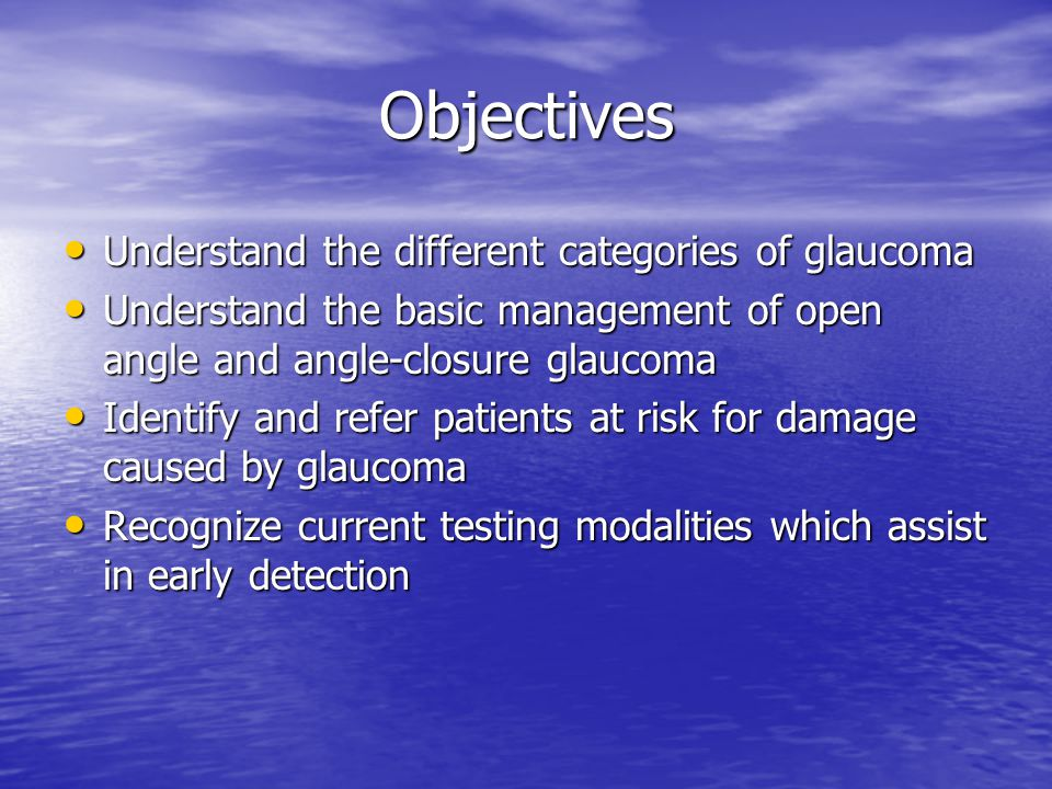 Objectives Understand the different categories of glaucoma