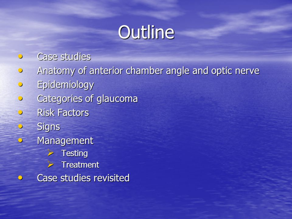 Outline Case studies Anatomy of anterior chamber angle and optic nerve