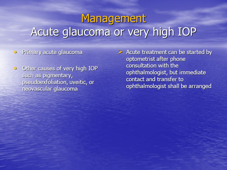Management Acute glaucoma or very high IOP