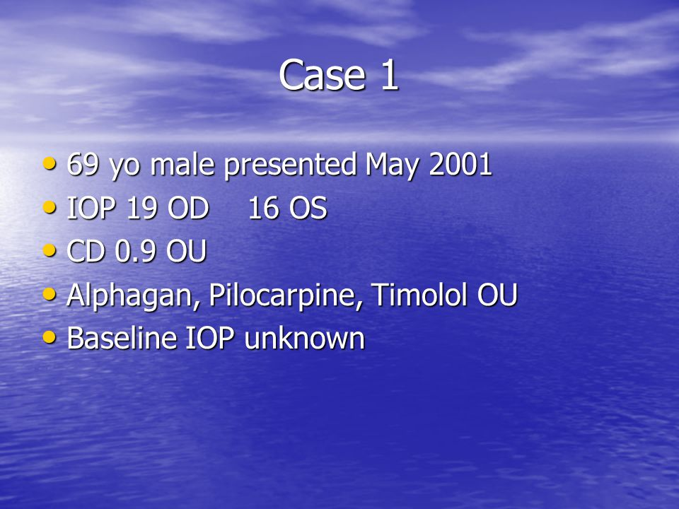 Case 1 69 yo male presented May 2001 IOP 19 OD 16 OS CD 0.9 OU