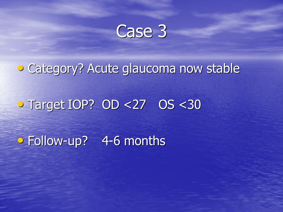 Case 3 Category Acute glaucoma now stable
