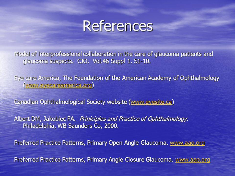 References Model of interprofessional collaboration in the care of glaucoma patients and glaucoma suspects. CJO. Vol.46 Suppl 1. S1-10.