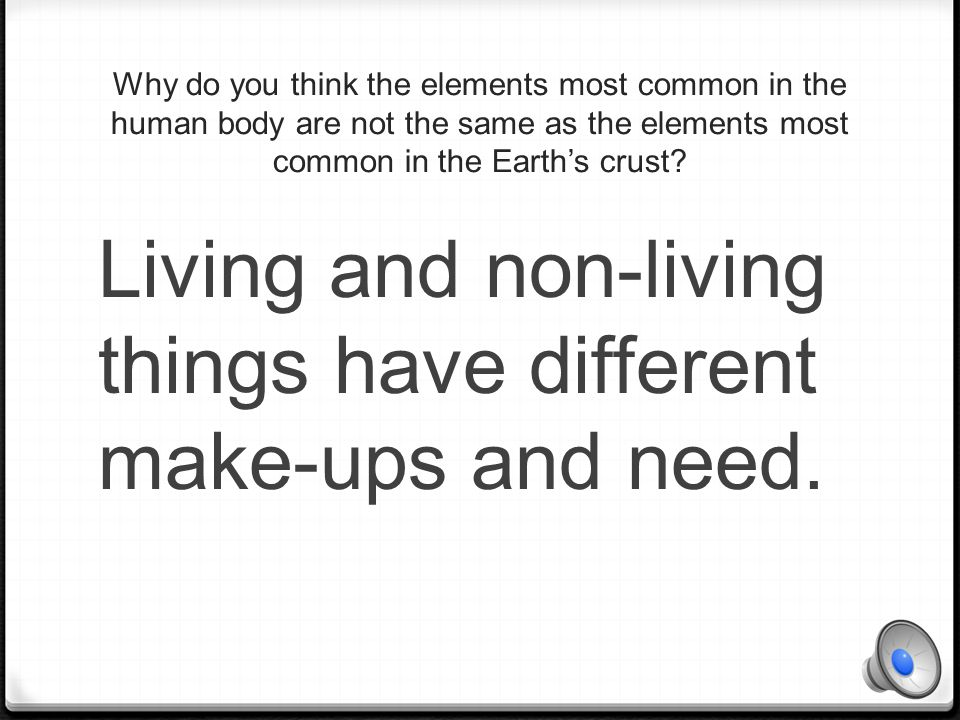 Living and non-living things have different make-ups and need.