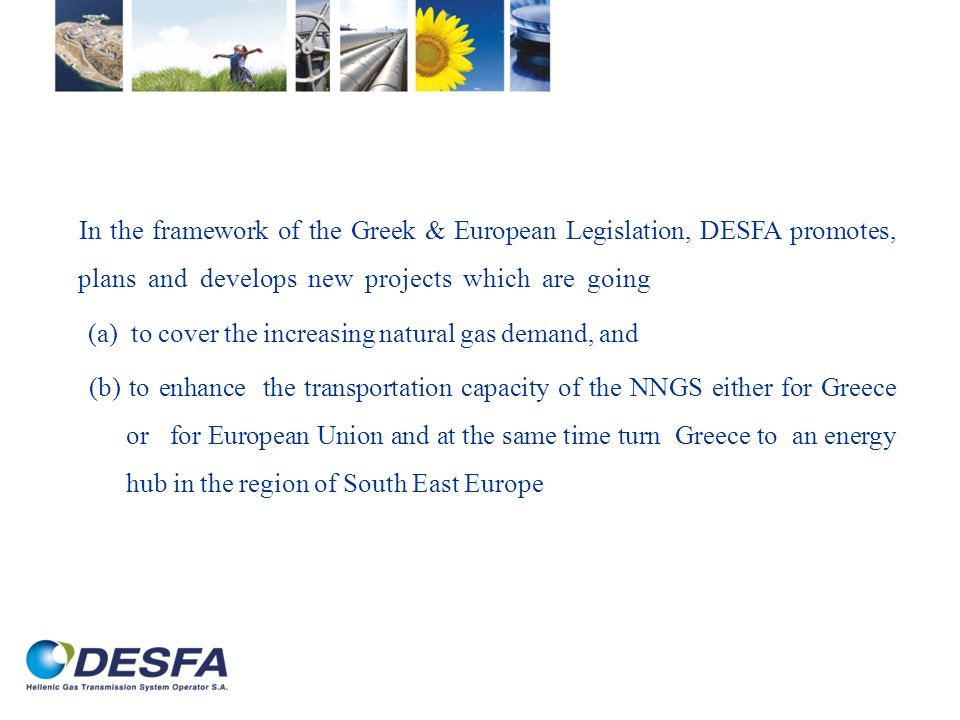 In the framework of the Greek & European Legislation, DESFA promotes, plans and develops new projects which are going