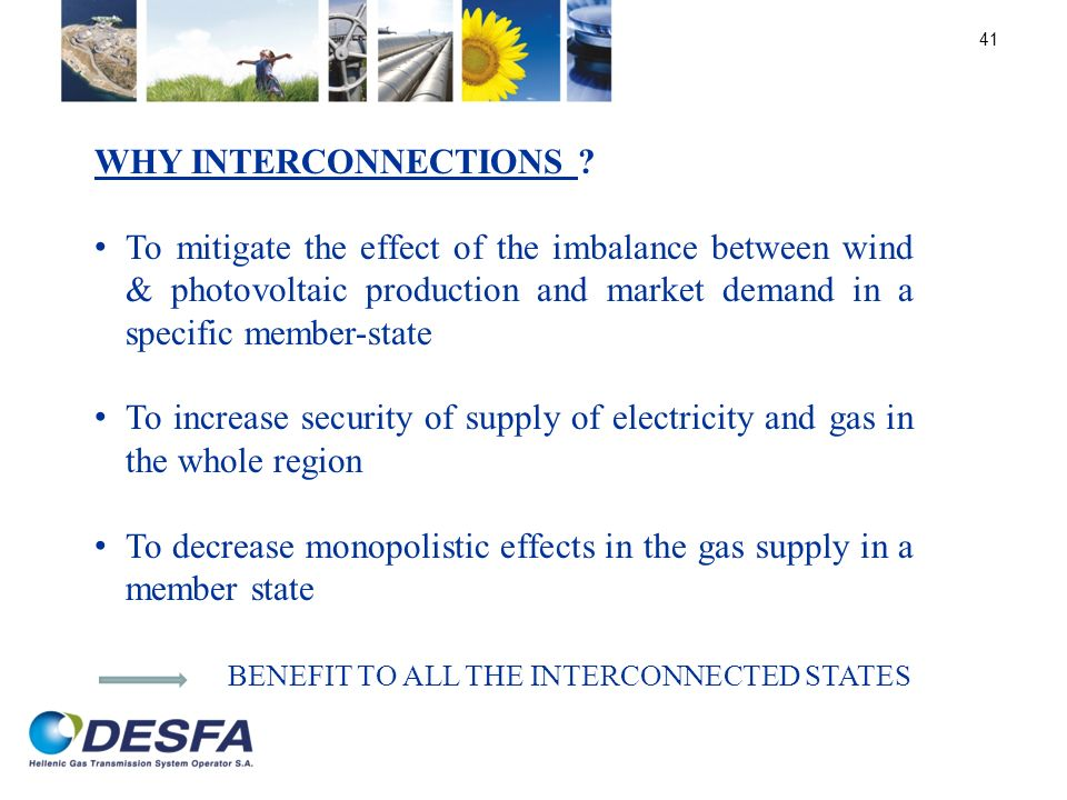 WHY INTERCONNECTIONS To mitigate the effect of the imbalance between wind & photovoltaic production and market demand in a specific member-state.