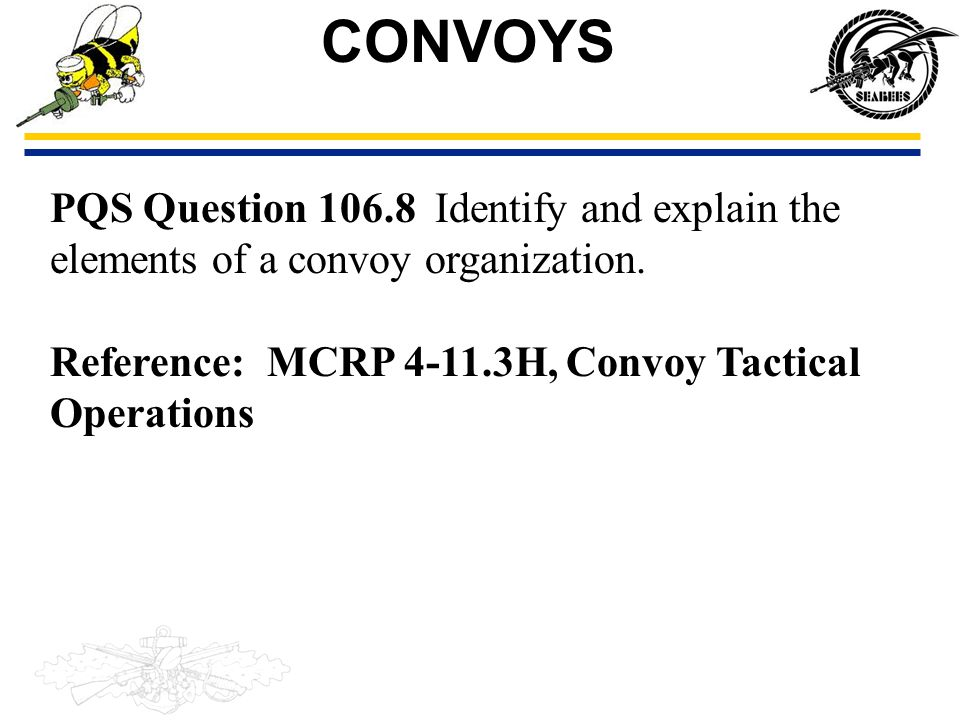 CONVOYS PQS Question 106.8 Identify and explain the elements of a convoy organization.