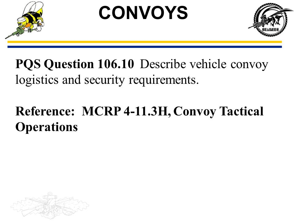 CONVOYS PQS Question 106.10 Describe vehicle convoy logistics and security requirements.