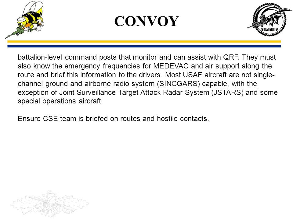 CONVOY battalion-level command posts that monitor and can assist with QRF. They must.
