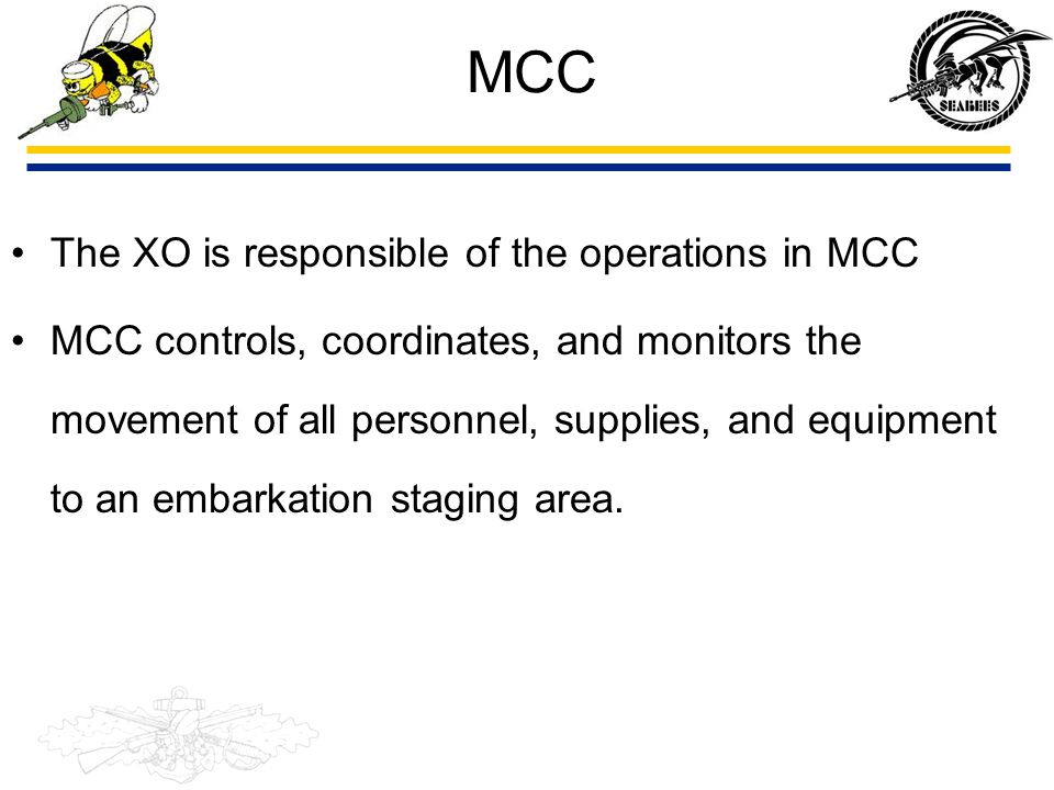 MCC The XO is responsible of the operations in MCC