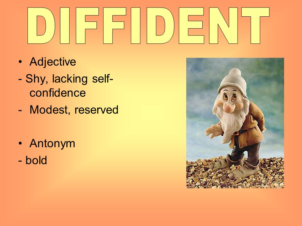 DIFFIDENT Adjective - Shy, lacking self-confidence Modest, reserved