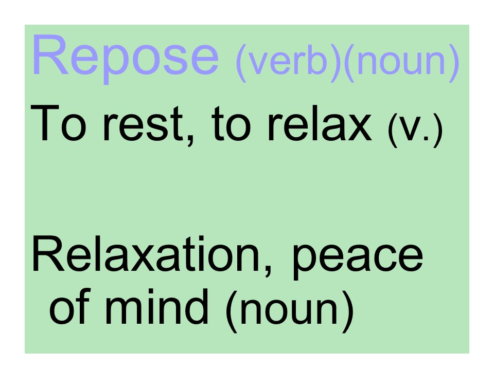 Repose (verb)(noun) To rest, to relax (v.)