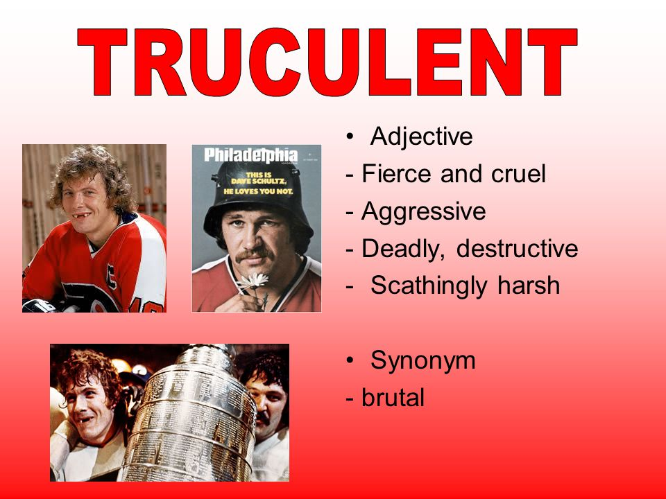 TRUCULENT Adjective - Fierce and cruel - Aggressive