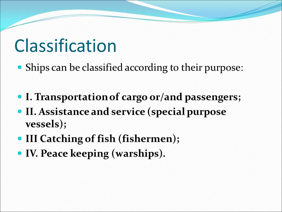 Classification Ships can be classified according to their purpose: