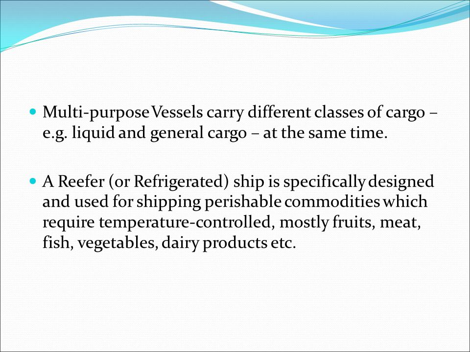 Multi-purpose Vessels carry different classes of cargo – e. g