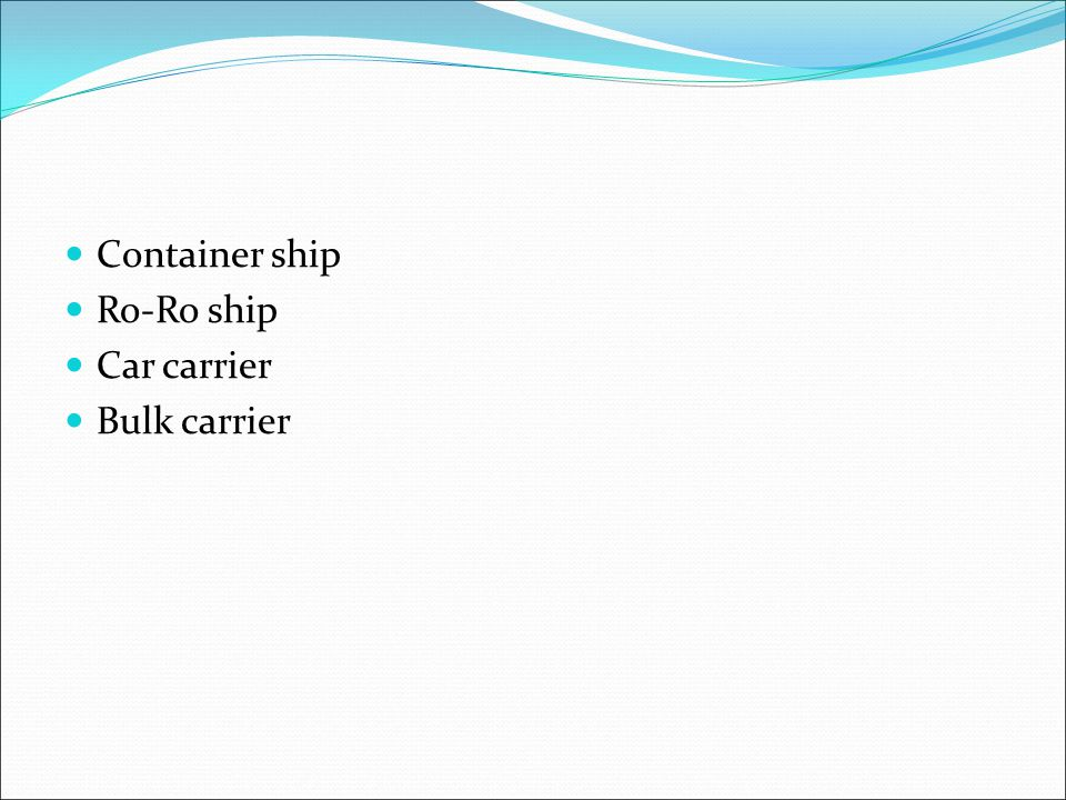Container ship Ro-Ro ship Car carrier Bulk carrier