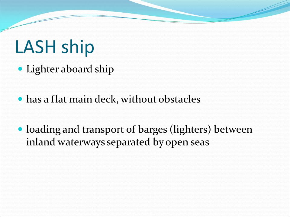 LASH ship Lighter aboard ship has a flat main deck, without obstacles