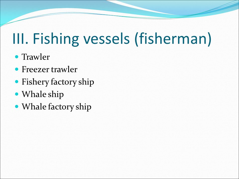 III. Fishing vessels (fisherman)