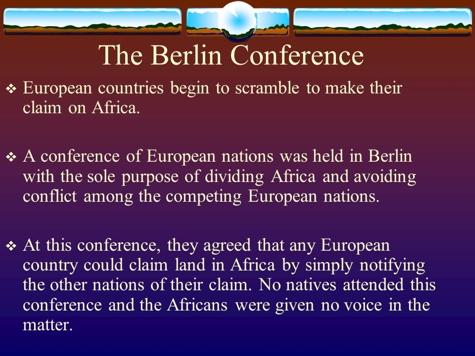 The Berlin Conference European countries begin to scramble to make their claim on Africa.