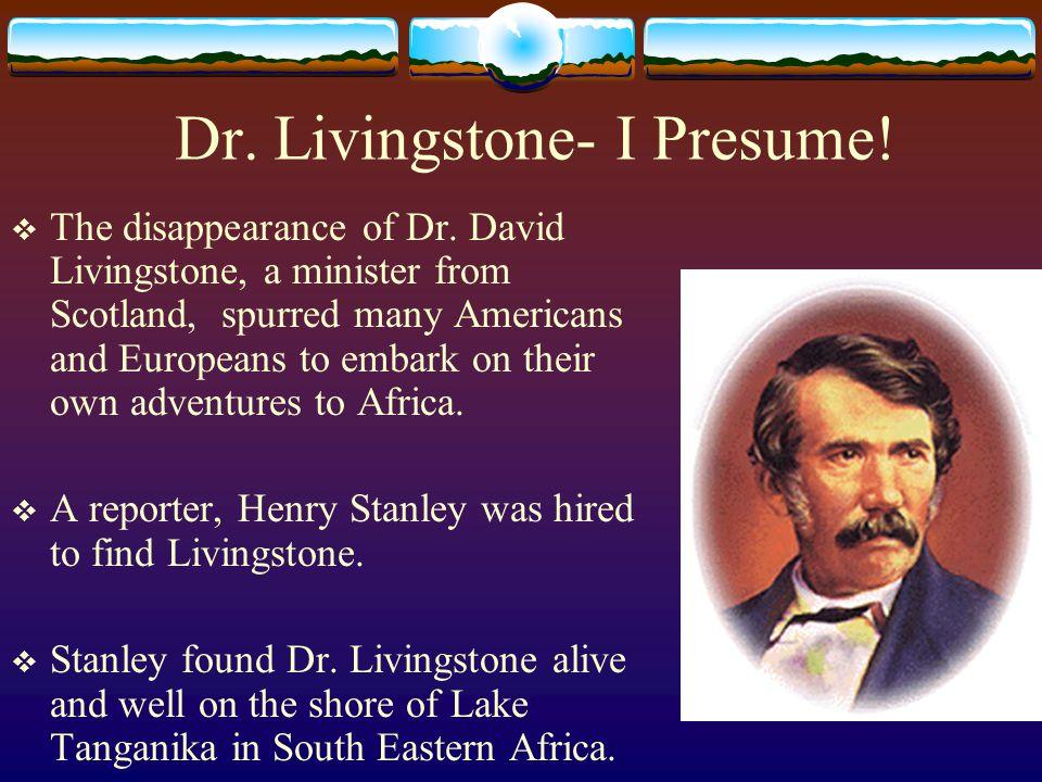 Dr. Livingstone- I Presume!