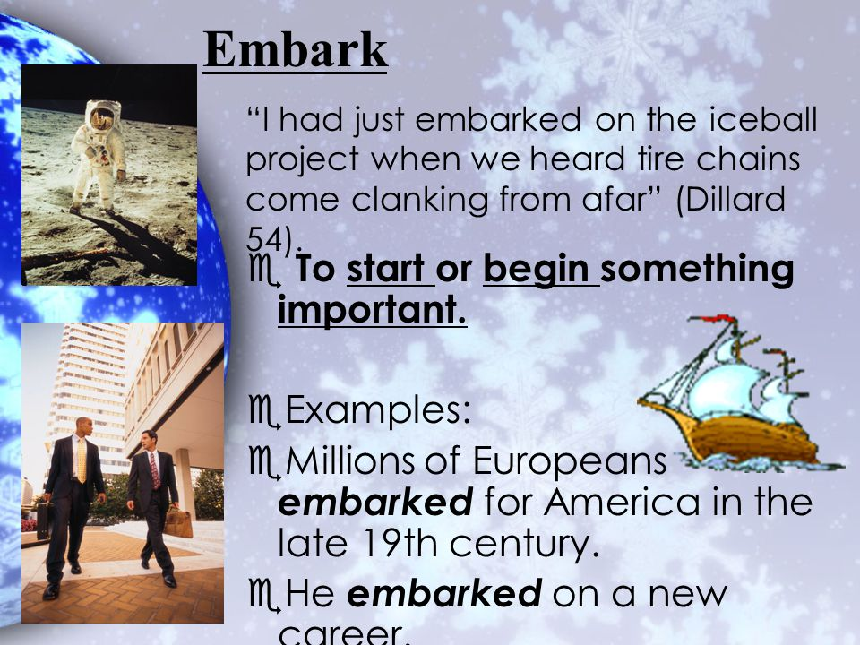 Embark To start or begin something important. Examples: