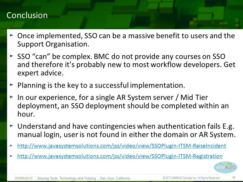 Conclusion Once implemented, SSO can be a massive benefit to users and the Support Organisation.