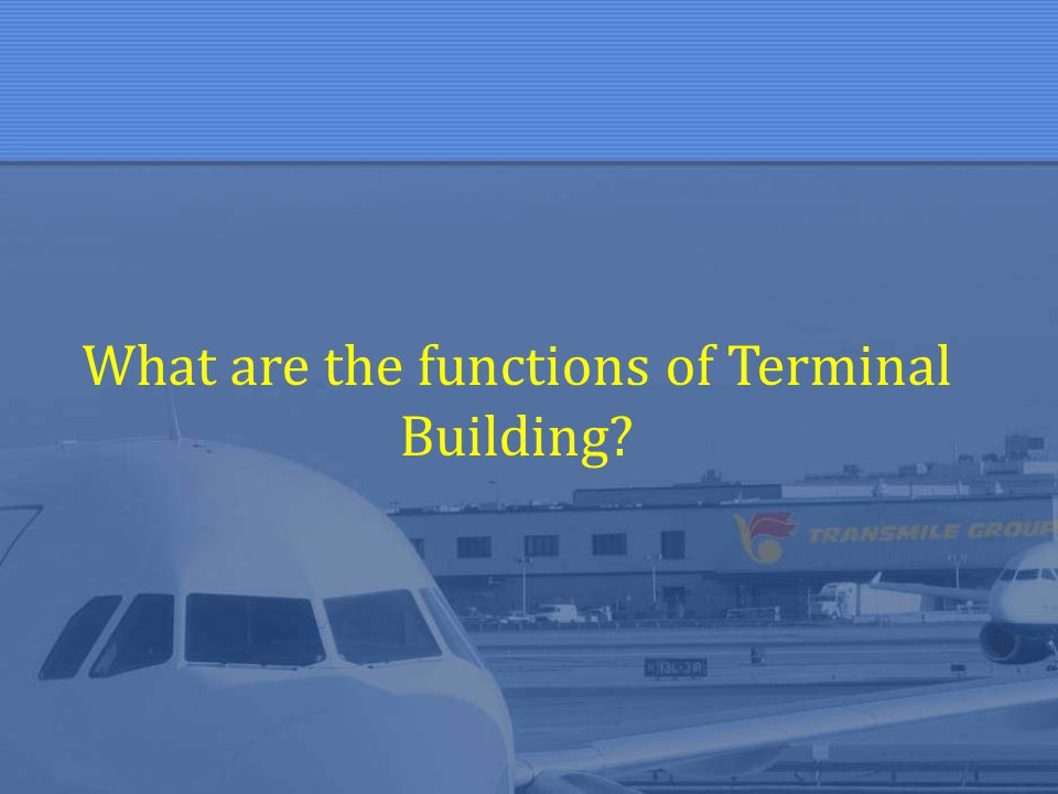 What are the functions of Terminal Building