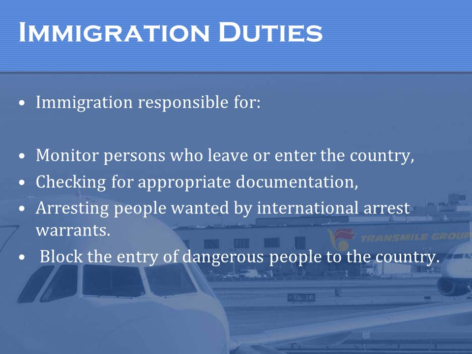 Immigration Duties Immigration responsible for: