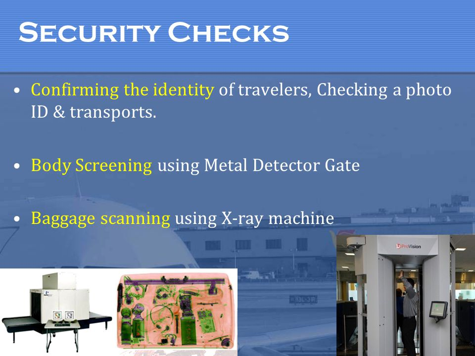 Security Checks Confirming the identity of travelers, Checking a photo ID & transports. Body Screening using Metal Detector Gate.